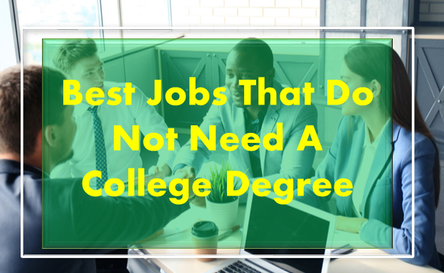 Best College Degrees 2019 Jobs That Do Not Need A College Degree | Top Best Jobs Without Degree