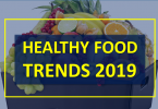 Healthy Food Trends 2109, Top 7 Best Healthy Foods 2019,Fruits of the Pacific.,Long Life Probiotics, Healthy Fats,The Vegetarian, Snacks,