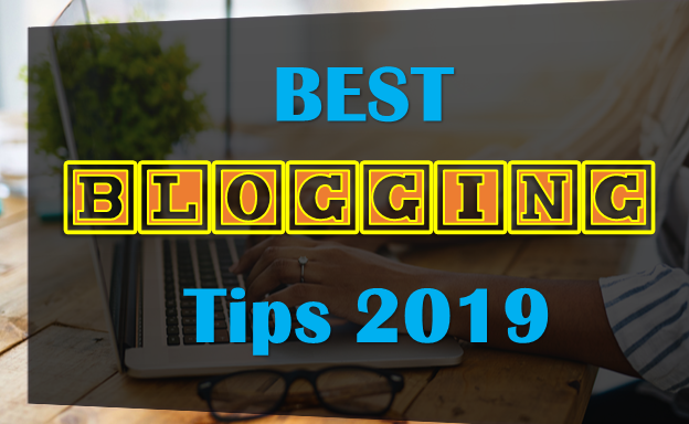 New Blogging Tips 2019,Top 7 Best Blogging Practices for 2019, Always Look SEO Changes, Shake Your Social Promotion,Try To Use Long Form Content