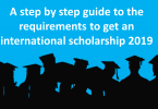 Requirements to get International Scholarships 2019-A Complete Guide, how to get international scholarships easily, Academic requirement for international scholarships, time requirements for international scholarships, English requirement for international scholarships